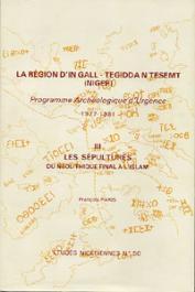Etudes Nigériennes - 50, PARIS François - La région d'In Gall - Tegidda n Tesemt (Niger). Programme archéologique d'urgence (1977-81). Tome III:Les sépultures, du néolitique final à l'Islam