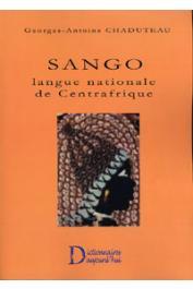 CHADUTEAU Georges-Antoine - Sango, langue nationale de Centrafrique. Dictionnaire français-sango. Lexique sango-français. Aperçu de morphologie et de syntaxe du sango