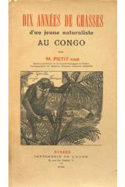 PETIT Ainé - Dix années de chasses d'un jeune naturaliste au Congo