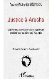 ESSOUNGOU André-Michel - Justice à Arusha. Un tribunal international politiquement encadré face au génocide rwandais