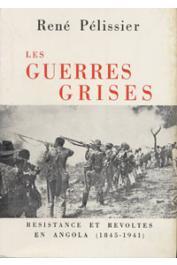 PELISSIER René - Les guerres grises. Résistances et révoltes en Angola (1845-1941)