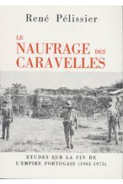 PELISSIER René - Le naufrage des caravelles. Etudes sur la fin de l'empire portugais (1961 - 1975)