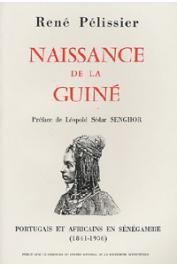 PELISSIER René - Naissance de la Guiné. Portugais et africains en Sénégambie (1841 - 1936)