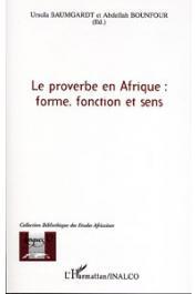 BAUMGARDT Ursula, BOUNFOUR Abdellah (dir.) - Le proverbe en Afrique. Forme, fonction et sens