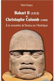 DIAGNE Pathé - Bakari II (1312) et Christophe Colomb (1492) à la rencontre de Tarana ou l'Amérique (réédition Sankoré - L'Harmattan 2014)