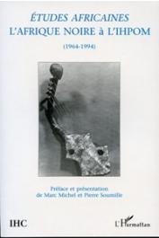 MICHEL Marc, SOUMILLE Pierre (présentation) - L'Afrique noire à l'I.H.P.O.M.