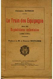 ASTOUIN Colonel - Le train des équipages dans les expéditions coloniales (1830-1930)