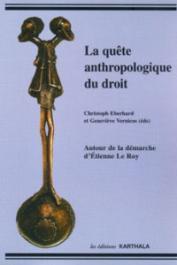 EBERHARD Christophe, VERNICOS Geneviève (éditeurs) - La quête anthropologique du droit. Autour de la démarche d'Etienne Le Roy