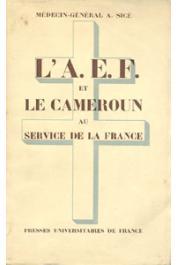 SICE A., (Médecin Général) - L'A.E.F. et le Cameroun au service de la France (26,27,28 Août 1940)