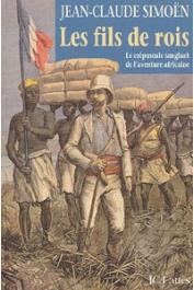 SIMOËN Jean Claude - Les fils de rois. Le crépuscule sanglant de l'aventure africaine