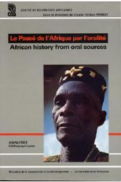 Centre de Recherches Africaines - PERROT Claude-Hélène (sous la direction de) - Le passé de l'Afrique par l'oralité / African history from oral sources. Analyses bibliographiques