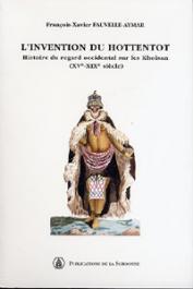 FAUVELLE-AYMAR François-Xavier - L'invention du Hottentot. Histoire du regard occidental sur les Khoisan, 15e-19e siècles
