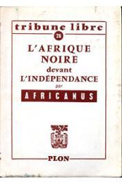 AFRICANUS - L'Afrique noire devant l'Indépendance