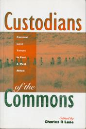 LANE Charles R. Lane (edited by) - Custodians of the Commons. Pastoral Land Tenure in East and West Africa