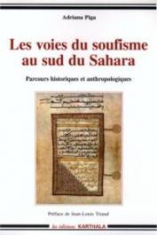 PIGA Adriana - Les voies du soufisme au sud du Sahara. Parcours historiques et anthropologiques