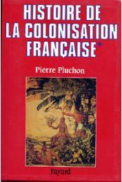 PLUCHON Pierre - Histoire de la colonisation française. Tome premier: Le premier e