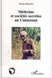 MONTEILLET Nicolas - Médecine et sociétés secrètes au Cameroun. Prévention et soins précoloniaux Yezum