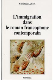 ALBERT Christiane - L'Immigration dans le roman francophone contemporain