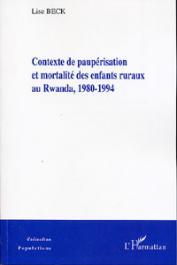 BECK Lise - Contexte de paupérisation et mortalité des enfants ruraux au Rwanda. 1980-1994
