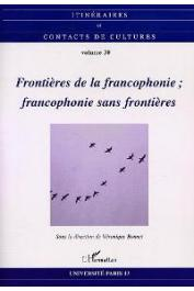 Itinéraires et Contacts de Culture - 30, BONNET Véronique (sous la direction de) - Frontières de la Francophonie - Francophonie sans frontières