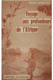 PEDRALS Denis-Pierre de - Voyage aux profondeurs de l'Afrique