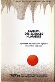 Cahiers ORSTOM sér. Sci. hum., vol. 23, n° 3-4, GASTELLU J.-M. (éditeur scientifique) - Systèmes de production agricole en Afrique tropicale. Première, deuxième et troisième parties
