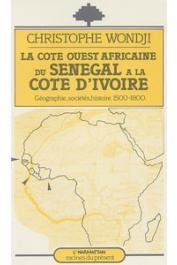 WONDJI Christophe - La côte ouest africaine du Sénégal à la Côte d'Ivoire: géographie, sociétés, histoire, 1500-1800