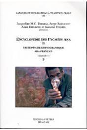 THOMAS Jacqueline M.C., BAHUCHET Serge, EPELBOIN Alain, (éditeurs) - Encyclopédie des pygmées Aka - Livre II. Dictionnaire ethnographique aka- français, fascicule 01: Phonème P