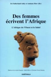 SUTHERLAND-ADDY Esi, DIAW Aminata (sous la direction de) - Des femmes écrivent l'Afrique - L'Afrique de l'Ouest et le Sahel