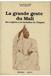 CISSE Youssouf Tata, WA KAMISSOKO - La grande geste du Mali. Des origines à la fondation de l'Empire. Des traditions de Krina aux colloques de Bamako