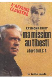 THIRY Raymond - Ma mission au Tibesti à bord du DC4. L'affaire Claustre