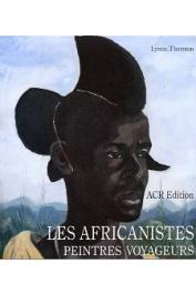 THORNTON Lynne - Les Africanistes, peintres voyageurs. 1860-1960