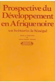 THOMAS Louis-Vincent, (éditeur) - Prospective du développement en Afrique noire: un scénario, le Sénégal