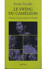 TENAILLE Frank - Le swing du Caméléon. Musiques et chansons africaines 1950-2000