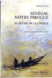 COLIN Roland - Sénégal notre pirogue. Au soleil de la liberté. Journal de bord 1955-1980