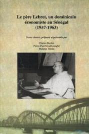 BECKER Charles, MISSEHOUNGBE Pierre-Paul, VERDIN Philippe - Le père Lebret, un dominicain économiste au Sénégal (1957-1963)