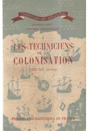 Collectif - Les techniciens de la colonisation (XIXe-XXe siècles)