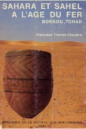 TREINEN-CLAUSTRE Françoise - Sahara et Sahel à l'age du fer. Borkou, Tchad