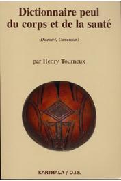 TOURNEUX Henry, BOUBAKARY Abdoulaye, HADIDJA Konaï, FAKIH Ousmane (avec la collaboration de) - Dictionnaire peul du corps et de la santé (Diamaré, Cameroun)
