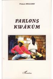 BELLIARD François - Parlons Kwàkùm. Langue bantu de l'Est Cameroun