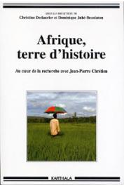 DESLAURIER Ch., JUHE-BEAULATON Dominique - Afrique, terre d'histoire - Au cœur de la recherche avec Jean-Pierre Chrétien