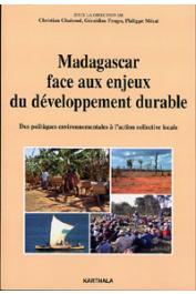 CHABOUD Christian, FROGER Géraldine., MERAL Philippe (sous la direction de) - Madagascar face aux enjeux du développement durable - Des politiques environnementales à l'action collective locale
