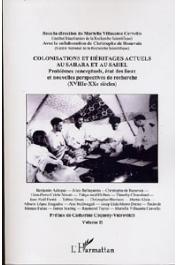 VILLASANTE CERVELLO Mariella, BEAUVAIS Chistophe de (direction de) - Colonisations et héritages actuels au Sahara et au Sahel. Problèmes conceptuels, état des lieux et nouvelles perspectives de recherche (XVIII-XXe siècles). Volume II