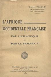 TUAILLON Georges - L'Afrique Occidentale Française par l'Atlantique ou par le Sahara ?