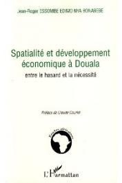 ESSOMBE EDIMO NYA BONABEBE Jean-Roger - Spatialité et développement économique à Douala. Entre le hasard et la nécessité