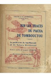 CHARBONNEAU Jean (Colonel breveté) - Sur les traces du Pacha de Tombouctou. La pacification du Sud-Marocain et du Sahara Occidental