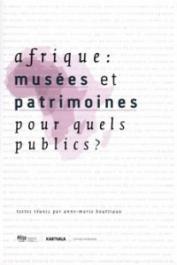 BOUTTIAUX Anne-Marie (textes réunis par) - Afrique: musées et patrimoines pour quels publics ? Actes du Colloque de Bamako - 9 et 10 septembre 2006