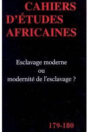 Cahiers d'études africaines - 179-180, BOTTE Roger (sous la direction de) - Esclavage moderne ou modernité de l'esclavage ?