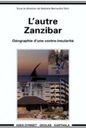 BERNARDIE-TAHIR Nathalie (sous la direction de) - L'autre Zanzibar. Géographie d'une contre-insularité