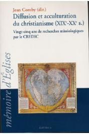 COMBY Jean (sous la direction de) - Diffusion et acculturation du christianisme (XIX e-XX e siècles). Vingt-cinq ans de recherches missiologiques par le CREDIC